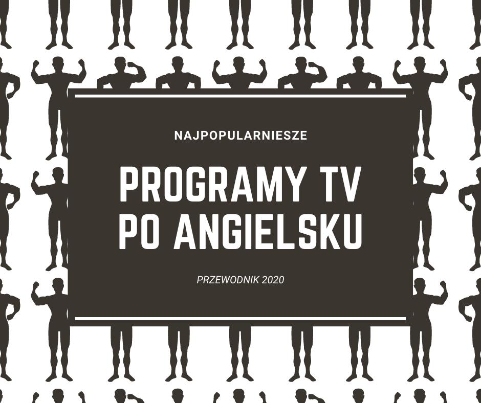 Najpopularniejsze programy tv po angielsku. [PRZEWODNIK 2020]