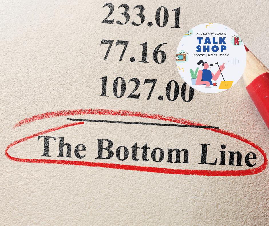 The bottom line is… – Chodzi o to, że… #08